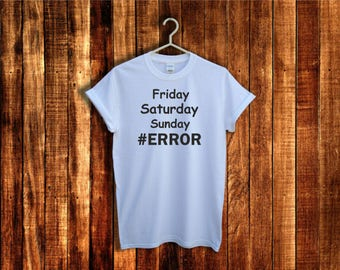Party shirt, Friday Saturday Sunday Error t shirt, Summer Shirt, Beach party shirt, cool shirt, tumblr t shirt, hipster t-shirt