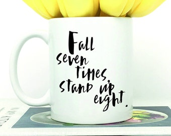 Fall Seven Times Stand Up Eight Motivational Coffee Mug, Stand Up Inspirational Coffee Mug, Motivational Quote Mug
