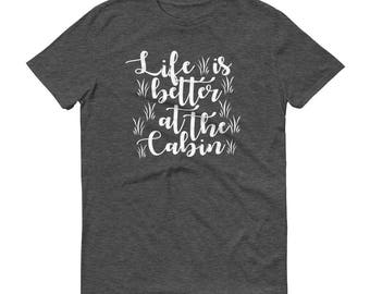 Life is Better at the Cabin - Short-Sleeve T-Shirt