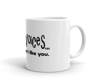 Funny Mug, Humorous Mug, I hear voices and they don't like you, Coffee Mug, Funny Coffee Mug