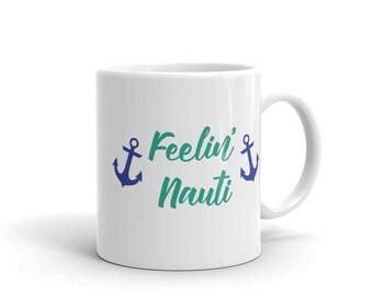 Feelin' Nauti Cup, Nautical Birthday Gift,  Feelin' Nauti Mug, Nautical Gift, Bachelorette Gift, Bachelorette Mug, Nautical Mug