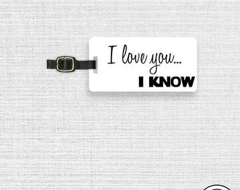Luggage Tag I Love you, I Know Funny Quote Luggage Tag - Custom Info on the Back, Strap Included
