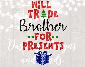 DIGITAL DOWNLOAD will trade brother - christmas svg - siblings svg - christmas shirt - merry christmas svg - holiday svg - presents svg