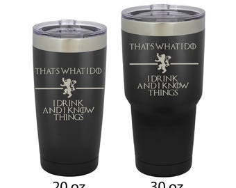 Game of Thrones Quote - That's What I Do I Drink And I Know Things - Tyrion Lannister- Tumbler