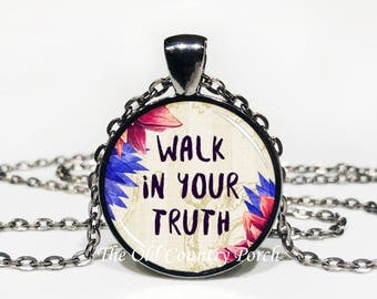 Walk your truth-Glass Pendant Necklace/Inspirational/mothers day/bridal gift/Gift for her/girlfriend gift/friend gift/birthday gift/boho