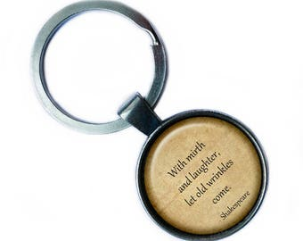 "William Shakespeare ""With mirth and laughter, let old wrinkles come."" Keychain Keyring"