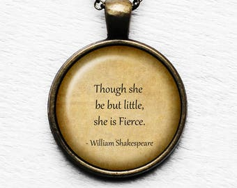 "William Shakespeare  ""Though she be but little she fierce."" Pendant and Necklace"