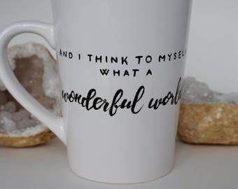 And I think to myself, what a wonderful world. Mug.