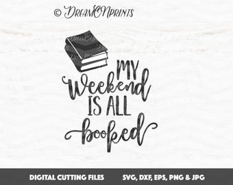 My Weekend is All Booked SVG Books Cut File SVG, Book Nerd Printable svg eps dxf png Graduate, T Shirt, Student Weekend School SVDP619