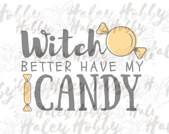 Witch Better Have my Candy SVG DXF Silhouette Digital Cut File Hallowen