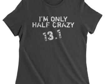 13.1 I'm Only Half Crazy Marathon Womens T-shirt