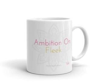 Ambition On Fleek Coffee Tea Mug