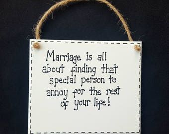 Humour Funny Marriage Sign - Marriage Is All About Finding That Special Someone To Annoy For The Rest Of Your Life - Plaque Wedding Gift