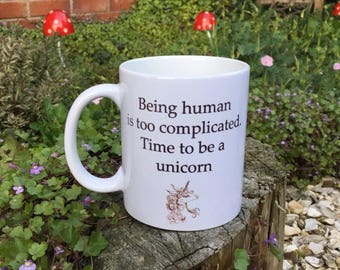 Being human is too complicated time to be a unicorn mug, personalised gift, cup coffee lovers, birthday gift