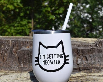 I'm Getting Meowied Wine Cups, Personalized Gifts, Bachelorette Gift, Wedding Favor,  Bridal Shower, Girls Night, Birthday Gift,