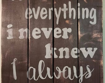 You're everything I never knew I always wanted - 14 x 18 - Distressed Wood Sign