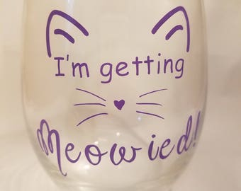 I'm Getting Meowied! Stemless Wine glass, Cat Wine Glass, Getting Meowied wine glass, Cat Lover Gift, Pet Lover Gift, Bride gift, Cat Owner