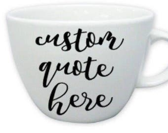 Custom Coffee Mug, Coffee Mugs, Quote Coffee Mug, Customizable Made to Order Custom Design Mug, Coffee Mug, Custom Mug, Custom Quote Mug