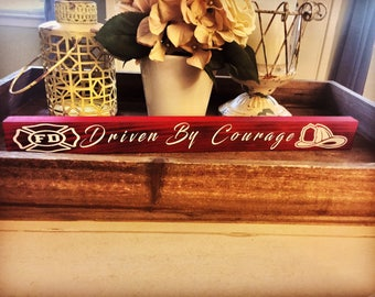 Driven by courage mini | firefighter sign | firehouse decor | 16x1.75 | charred |