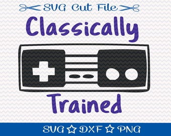 Classically Trained SVG, Gamer SVG File, SVG Cutting File for Silhouette, Video Game svg, Nerd Svg Cut File, Geek cut file, Retro Video Game