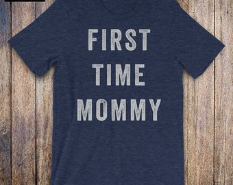 First Time Mom - Mom To Be Shirt, baby shower, funny quote, trendy shirts for moms, funny mom quote, new mom shirt, mothers day, pregnancy