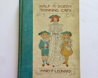 "1900 ""Half A Dozen Thinking Caps"" Mary F. Leonard Antique Vintage Hardback Book"