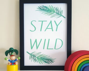 Stay Wild Print - Wild Quote - Outdoorsy Print - Adventure Quote - Woodland Nursery - Tribal Playroom - Adventure Bedroom - Wild Wall Decor
