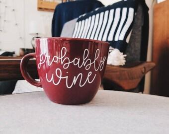 Probably Wine Maroon Coffee Mug | Funny Sarcastic Bachelorette Gift