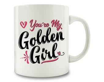 20% OFF SALE - You're My Golden Girl Coffee Mug (M408)