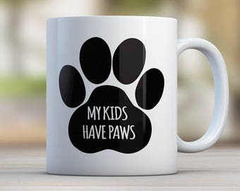 My Kids have paws, Funny Mug, Dog Lover Gift, Dog Lover, Animal Lover, Funny Coffee Mug, Coffee Mug with Quote, Funny Quote Mug, Funny Gift