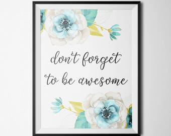 Inspirational Print Don't Forget To Be Awesome Floral Print Motivational Quote Dorm Decor Wall Decor Wall Art Printable