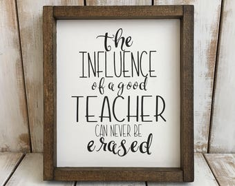 The Influence of a Good Teacher Can Never Be Erased | Wood Sign | Framed Sign | Home Décor