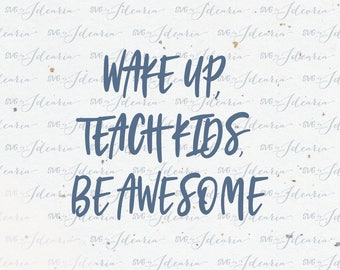 Wake up teach kids be awesome svg, teacher svg, funny teacher svg, pencil svg, teacher appreciation, teacher, teacher apple, teacher life