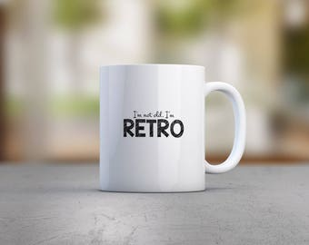 I'm Not Old, I'm Retro Mug