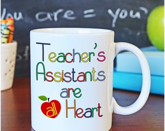 Teacher Coffee Mug, Teacher's Assistants are all Heart, Back to School Gift, Teacher Appreciation