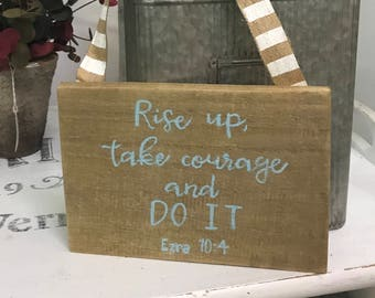 Rise Up Take Courage and Do It - Ezra 10:4 - Inspirational Sign - Bible Verse Art - Small Wood Sign - Inspirational Gift - Motivational Sign