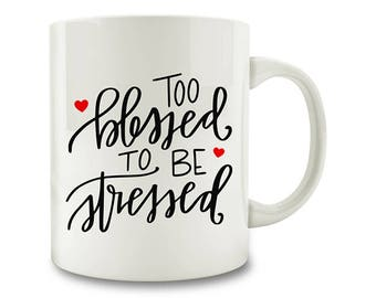 Too Blessed To Be Stressed Coffee Mug (D78)