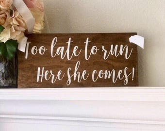 Too Late To Run Here She Comes Sign-Rustic Wedding Sign-12'' x 5.5'' Sign-Country Shabby Chic Wedding