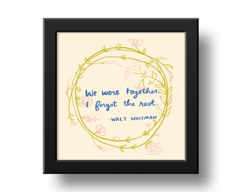 Wall Art Print - Whitman Art Print 8x8 - We were together. I forgot the rest.