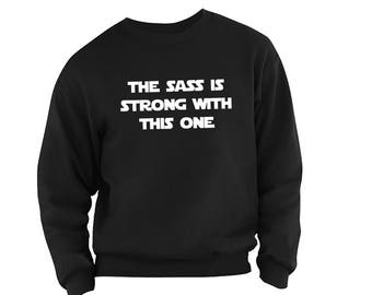 The Sass is Strong With This One sweatshirt