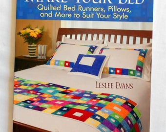 Make Your Bed Quilted Bed Runners, Pillows and More to Suit Your Style Leslee Evans- Book-That Patchwork Place (#2459)