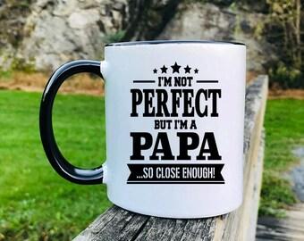 I'm Not Perfect But I'm A Papa... So Close Enough - Mug - Papa Gift - Gift For Papa - Papa Mug