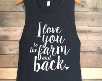 I Love You to the Farm and Back, Farm Wife Tank, Farm Wife Shirt, Farm Wife T-shirts, Farm Wife Tees, Farm Life Shirt, Farm Life T Shirt