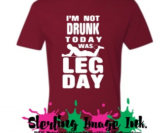Today Was Leg Day Shirt, I'm Not Drunk Today Was Leg Day Shirt, Custom Printed Shirt, Fitness Shirt, Work out shirt, GYM Shirt