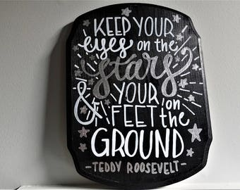 Keep Your Eyes On The Stars And Your Feet On The Ground Sign