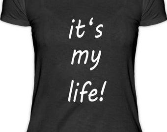 it's my life! ladies T-shirt