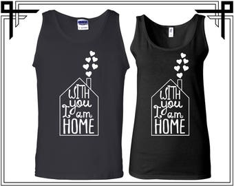 With You I Am Home Couple Tank Top Party Tanks Couple Tops Love Anniversary Love Tanks Best Selling Tank Top Gifts For Him And Her love
