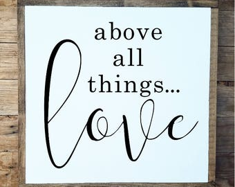 above all things love, love sign, wedding sign, wedding gift, anniversary sign, wood sign