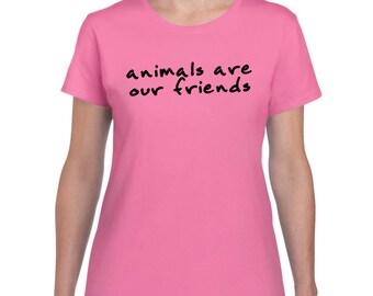 "LADIES ""Animals are our Friends"" Shirt - Vegan, Vegetarian, Vegan Shirt, Animal Rights"