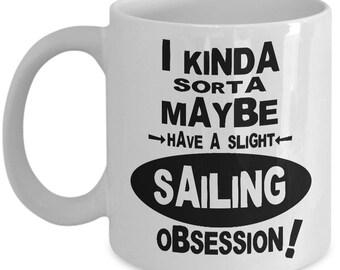SAILING OBSESSION MUG - Sailing Mugs, Sailing Coffee Mug, Gifts for Sailors, Funny Sailing Gift, Sailing Gift Idea, Sailor Xmas Gift